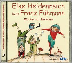 Elke Heidenreich liest Franz Fühmann: Märchen auf Bestellung von Elke,  Heidenreich, Fühmann,  Franz