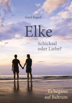 Elke – Schicksal oder Liebe? von Raguß,  Gerd