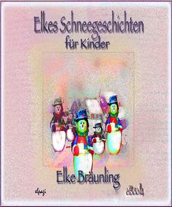 Elkes Schneegeschichten für Kinder von Bräunling,  Elke, Janetzko,  Stephen