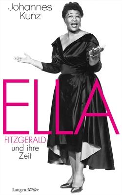 Ella Fitzgerald und ihre Zeit von Kunz,  Johannes