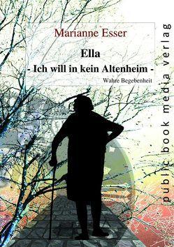 Ella – Ich will in kein Altenheim von Esser,  Marianne
