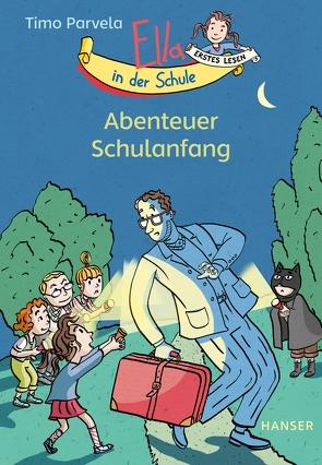 Ella in der Schule – Abenteuer Schulanfang von Parvela,  Timo, Stohner,  Anu, Stohner,  Nina, Wilharm,  Sabine