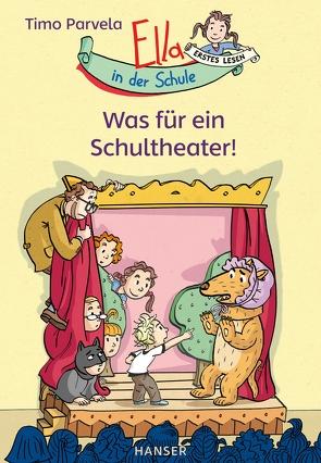 Ella in der Schule – Was für ein Schultheater! von Parvela,  Timo, Stohner,  Anu, Stohner,  Nina, Wilharm,  Sabine