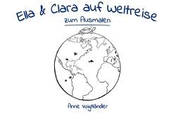 Ella und Clara auf Weltreise- Zum Ausmalen von Voigtländer,  Anne