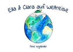Ella und Clara auf Weltreise von Voigtländer,  Anne