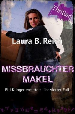 Elli Klinger ermittelt / Missbrauchter Makel von Reich,  Laura B.