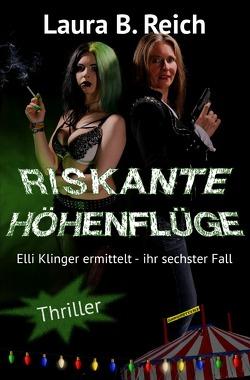 Elli Klinger ermittelt / Riskante Höhenflüge von Reich,  Laura B.