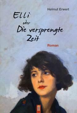 Elli oder Die versprengte Zeit von Erwert,  Helmut