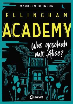 Ellingham Academy – Was geschah mit Alice? von Johnson,  Maureen, Knuffinke,  Sandra, Komina,  Jessika