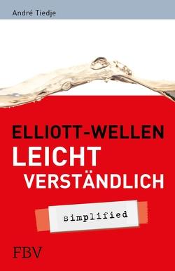 Elliott-Wellen leicht verständlich von Tiedje,  André
