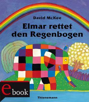 Elmar: Elmar rettet den Regenbogen von McKee,  David, Wendel,  Stefan