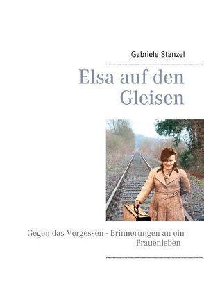 Elsa auf den Gleisen von Stanzel,  Gabriele