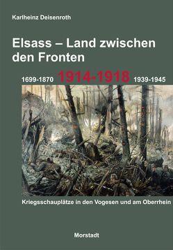 Elsass – Land zwischen den Fronten von Deisenroth,  Karlheinz