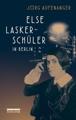 Else Lasker-Schüler in Berlin von Aufenanger,  Jörg