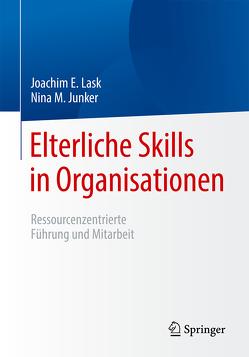 Elterliche Skills in Organisationen von Junker,  Nina M., Lask,  Joachim E.