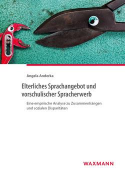 Elterliches Sprachangebot und vorschulischer Spracherwerb von Anderka,  Angela