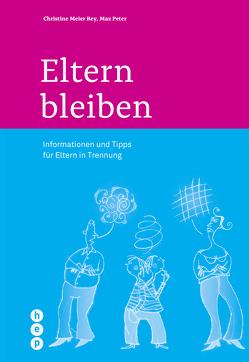 Eltern bleiben (E-Book) von Meier Rey,  Christine, Peter,  Max