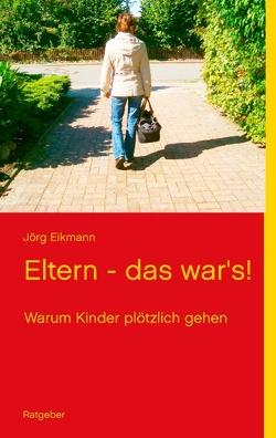 Eltern – das war's! von Eikmann,  Jörg