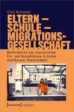Eltern – Schule – Migrationsgesellschaft von Kollender,  Ellen