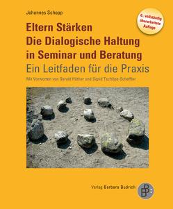 Eltern Stärken. Die Dialogische Haltung in Seminar und Beratung von Hüther,  Gerald, Schopp,  Johannes, Tschöpe-Scheffler,  Sigrid
