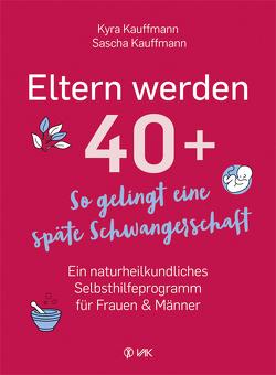 Eltern werden 40+ von Kauffmann,  Kyra, Kauffmann,  Sascha