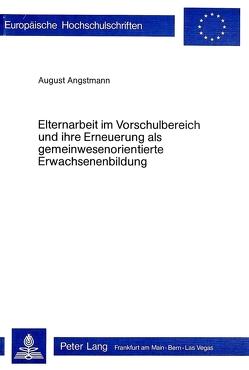 Elternarbeit im Vorschulbereich und ihre Erneuerung als gemeinwesenorientierte Erwachsenenbildung von Angstmann, August