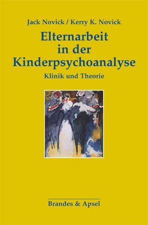 Elternarbeit in der Kinderpsychoanalyse von Novick,  Jack, Novick,  Kerry K, Vorspohl,  Elisabeth
