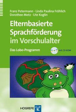 Elternbasierte Sprachförderung im Vorschulalter von Fröhlich,  Linda P, Koglin,  Ute, Metz,  Dorothee, Petermann,  Franz