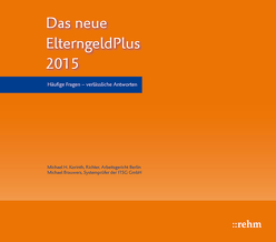 ElterngeldPlus- Neuregelungen zu Elternzeit und Elterngeld von Brauwers,  Michael, Korinth,  Michael H.