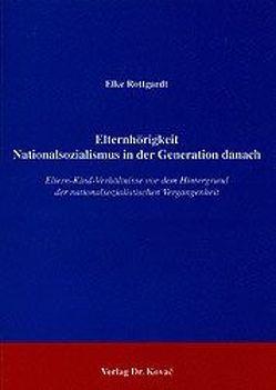 Elternhörigkeit – Nationalsozialismus in der Generation danach von Rottgardt,  Elke