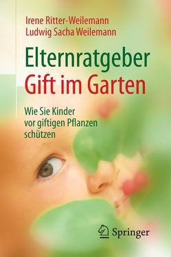 Elternratgeber Gift im Garten von Ritter-Weilemann,  Irene, Weilemann,  Ludwig Sacha