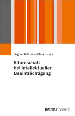 Elternschaft bei intellektueller Beeinträchtigung von Orthmann Bless,  Dagmar