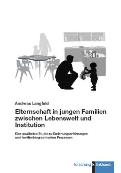 Elternschaft in jungen Familien zwischen Lebenswelt und Institution von Langfeld,  Andreas