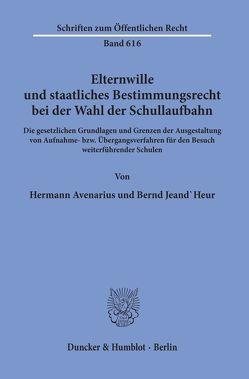 Elternwille und staatliches Bestimmungsrecht bei der Wahl der Schullaufbahn. von Avenarius,  Hermann, Jeand'Heur,  Bernd