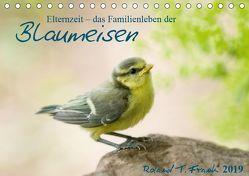 Elternzeit – das Familienleben der Blaumeisen (Tischkalender 2019 DIN A5 quer) von T. Frank,  Roland