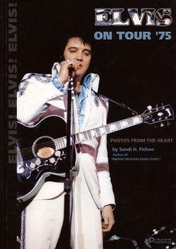 Elvis on Tour '75 von Alverson,  Keith, Hill,  George, McCasland,  Sue, Mester,  André, Pichon,  Sandi, Retkowski,  Eva K, Retkowski,  Greg, Stone,  Charles, West,  Sonny, Wiegand,  Regina