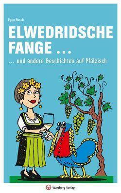 Elwedritsche fange … und andere Geschichten auf Pfälzisch von Busch,  Egon