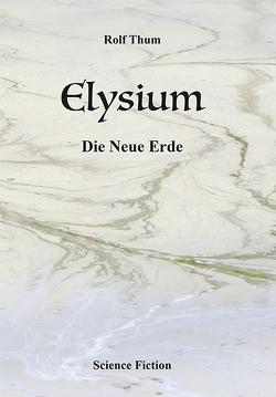 Elysium. Die Neue Erde von Thum,  Rolf