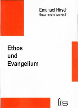 Emanuel Hirsch – Gesammelte Werke / Ethos und Evangelium von Hauschildt,  Friedrich, Hirsch,  Emanuel