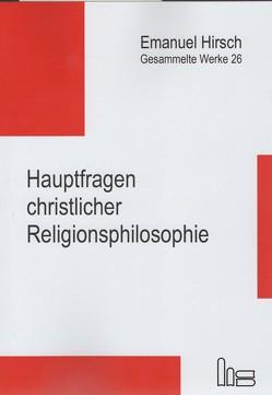 Emanuel Hirsch – Gesammelte Werke / Hauptfragen christlicher Religionsphilosophie von Hirsch,  Emanuel, Lange,  Dietz