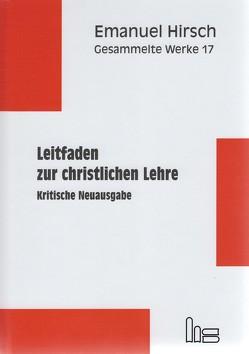 Emanuel Hirsch – Gesammelte Werke / Leitfaden zur christlichen Lehre von Bernhard,  Justus, Hirsch,  Emanuel, von Scheliha,  Arnulf