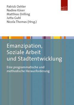 Emanzipation, Soziale Arbeit und Stadtentwicklung von Drilling,  Matthias, Guhl,  Jutta, Käser,  Nadine, Oehler,  Patrick, Thomas,  Nicola