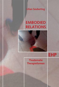 Embodied Relations: Theaternahe Therapieformen von Seuberling,  Lilian