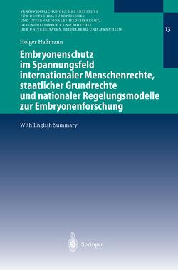 Embryonenschutz im Spannungsfeld internationaler Menschenrechte, staatlicher Grundrechte und nationaler Regelungsmodelle zur Embryonenforschung von Haßmann,  Holger
