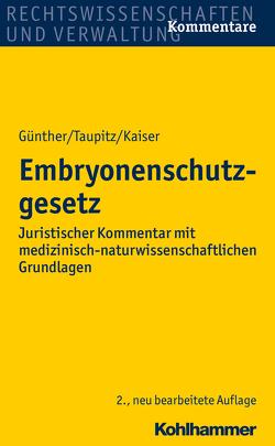 Embryonenschutzgesetz von Günther,  Hans-Ludwig, Kaiser,  Peter, Taupitz,  Jochen