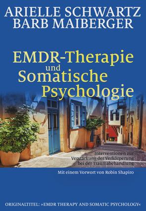 EMDR-Therapie & Somatische Psychologie von Höhr,  Hildegard, Kierdorf,  Theo, Maiberger,  Barb, Schwartz,  Arielle, Shapiro,  Robin
