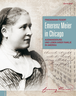 Emerenz Meier in Chicago von Fegert,  Friedemann