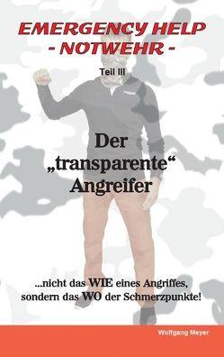 """Emergency Help – Notwehr Teil III / Der """"transparente"""" Angreifer von Meyer,  Wolfgang"""