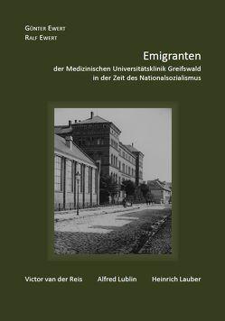 Emigranten der Medizinischen Universitätsklinik Greifswald in der Zeit des Nationalsozialismus von Ewert,  Günter, Ewert,  Ralf