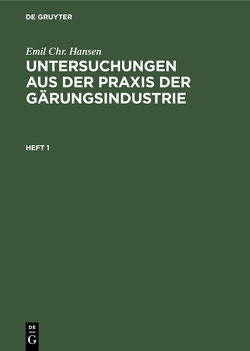 Emil Chr. Hansen: Untersuchungen aus der Praxis der Gärungsindustrie / Emil Chr. Hansen: Untersuchungen aus der Praxis der Gärungsindustrie. Heft 1 von Hansen,  Emil Chr.